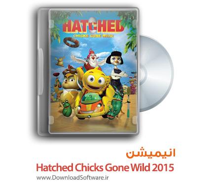 دانلود انیمیشن Hatched Chicks Gone Wild 2015