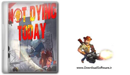 دانلود بازی Not Dying Today برای PC