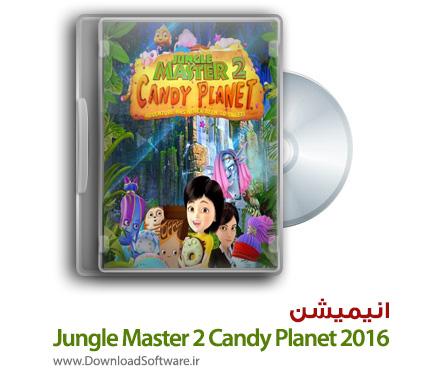 دانلود انیمیشن Jungle Master 2 Candy Planet 2016