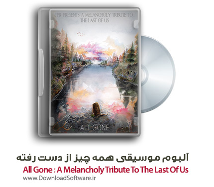 All-Gone-A-Melancholy-Tribute-To-The-Last-Of-Us