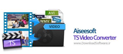 دانلود Aiseesoft TS Video Converter نرم افزار مبدل فایل TS