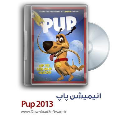 دانلود انیمیشن پاپ Pup 2013