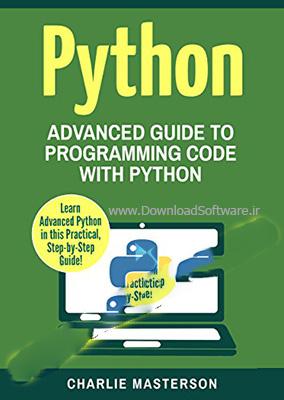 دانلود کتاب برنامه نویسی پیتون Python: Advanced Guide to Programming Code with Python